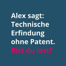 Text: Alex sagt, technische Erfindung ohne Patent. Bist du lost?
