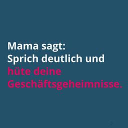 Text: Mama sagt, sprich deutlich und hüte deine Geschäftsgeheimnisse