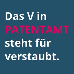 Bild mit Text: Das V in Patentamt steht für verstaubt.