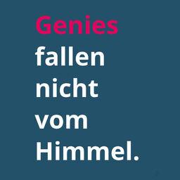 Text: Genies fallen nicht vom Himmel
